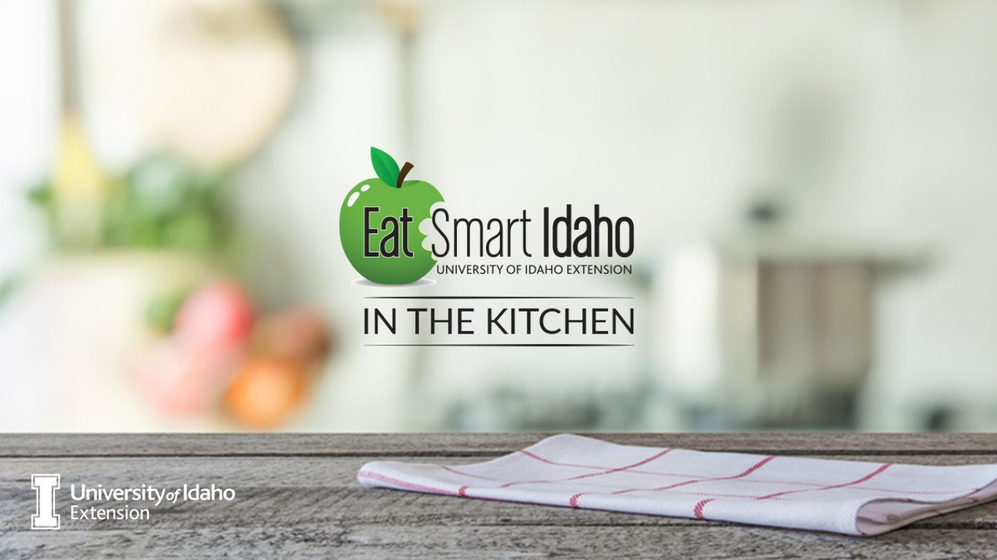 Eat Smart Idaho: In the Kitchen. University of Idaho Extension.