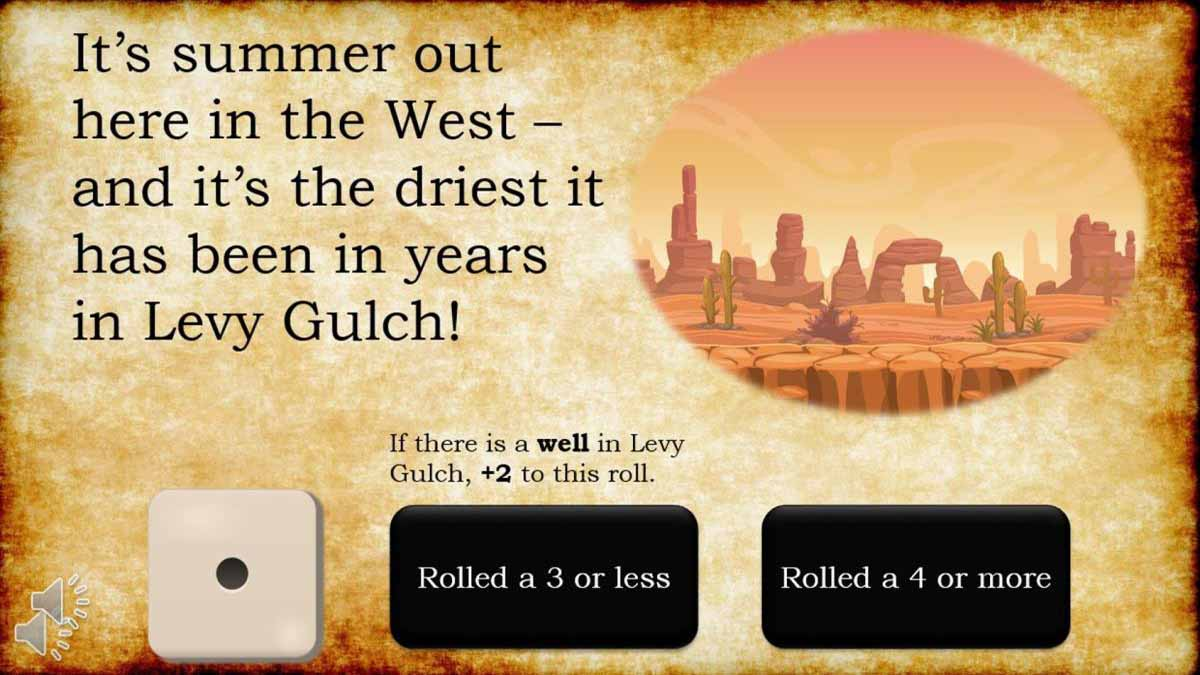 """It's summer out here in the West--and it's the driest it has been in years in Levy Gulch! If there is a well in Levy Gulch, +2 to this roll."" A speaker icon and a die showing one on its face are followed by two buttons labeled ""Rolled a 3 or less"" and ""Rolled a 4 or more."""