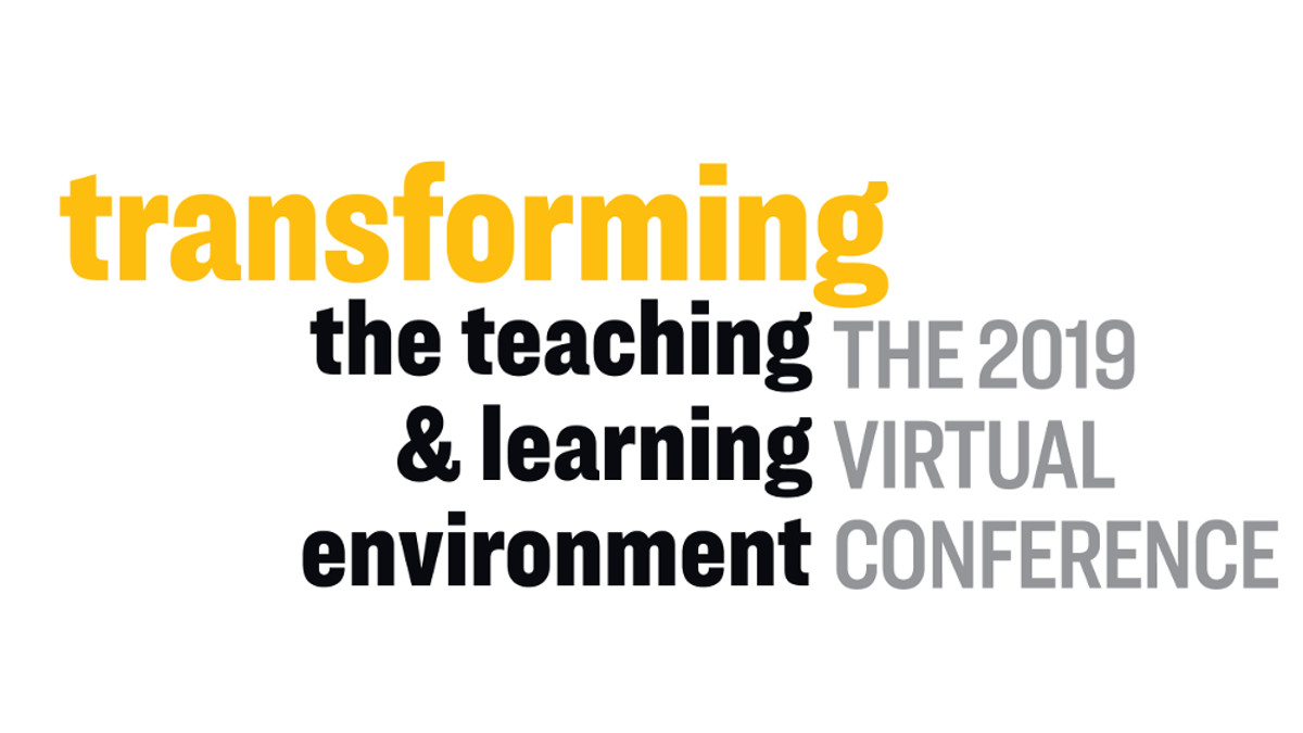 Transforming the Teaching and Learning Environment 2019 Virtual Conference