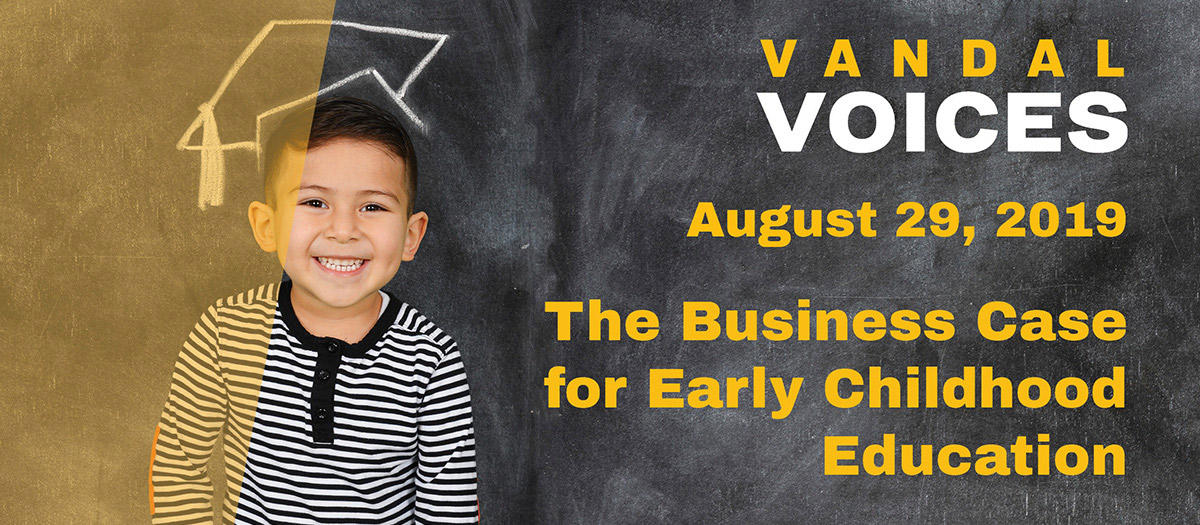 Vandal Voices: August 29, 2019; The business Case for Early Childhood Education