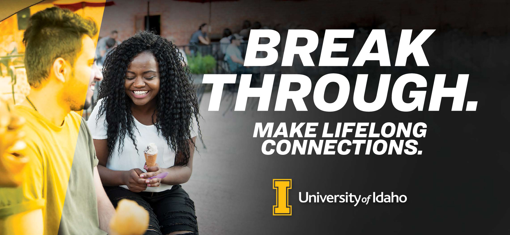 Break through. Make lifelong connections. University of Idaho.