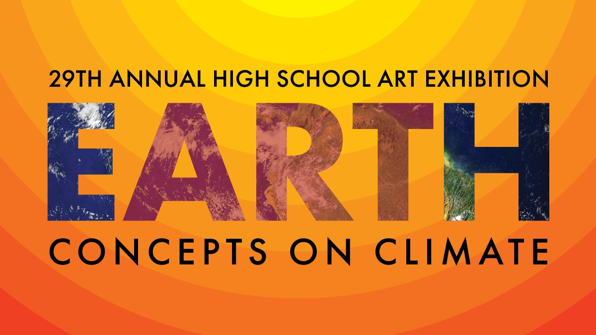 29th Annual High School Art Exhibition - EARTH: Concepts on Climate