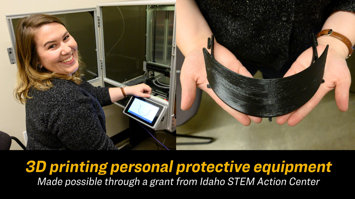 3D printing personal protective equipment, made possible through a grant from Idaho STEM Action Center.