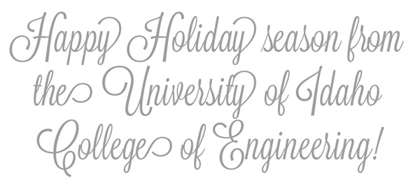 Happy Holiday season from the University of Idaho College of Engineering!
