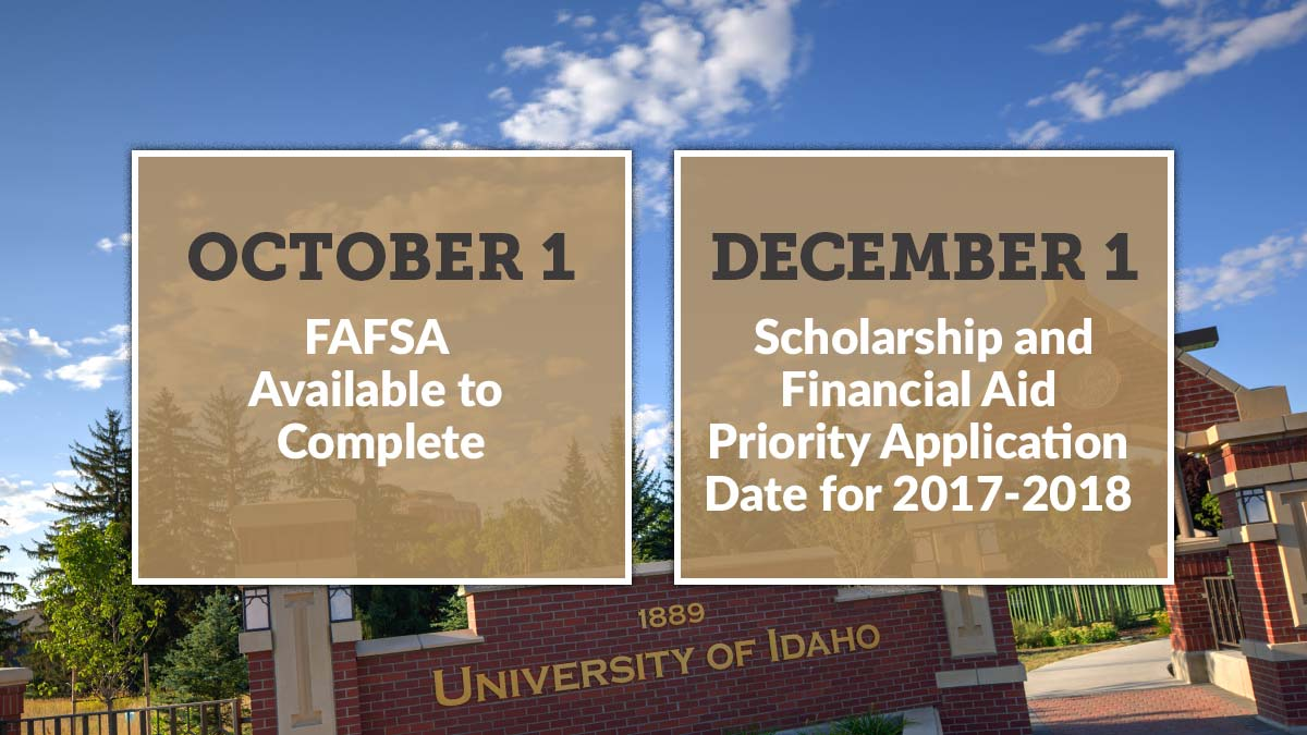 October 1 FAFSA Available to Complete. December 1 Scholarship and Financial Aid Priority Application Date 2017-18